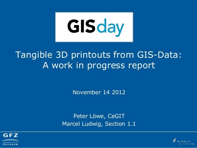 Tangible 3D printouts from GIS-Data:      A work in progress report             November 14 2012             Peter Löwe, C...