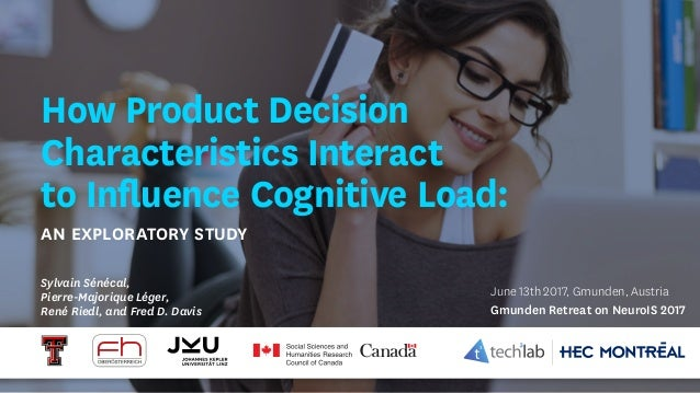 How Product Decision Characteristics Interact to Influence Cognitive Load: An Exploratory Study Sylvain Sénécal, Pierre-Ma...
