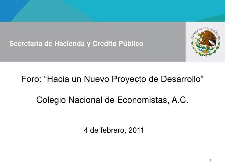 """Secretaría de Hacienda y Crédito Público   Foro: """"Hacia un Nuevo Proyecto de Desarrollo""""        Colegio Nacional de Econom..."""