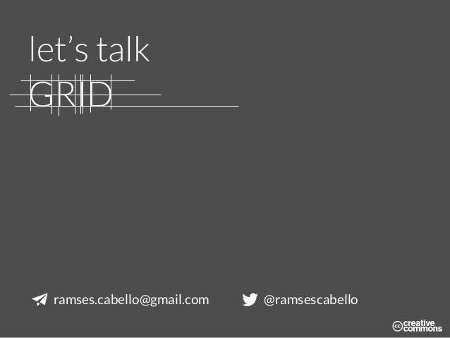 let's talk GRID ramses.cabello@gmail.com @ramsescabello