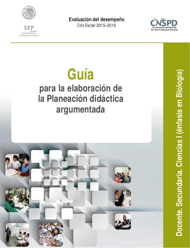 Docente.Secundaria.CienciasI(énfasisenBiología) Evaluación del desempeño Ciclo Escolar 2015–2016 Guía para la elaboración ...