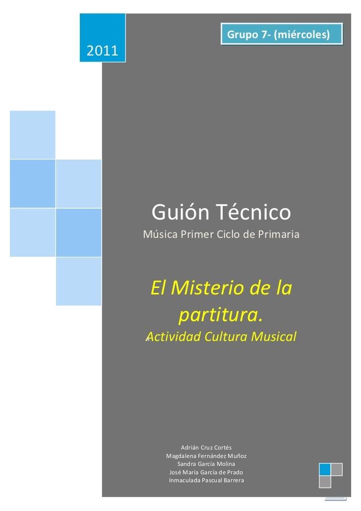 Grupo 7- (miércoles)2011           Guión Técnico       Música Primer Ciclo de Primaria           El Misterio de la        ...