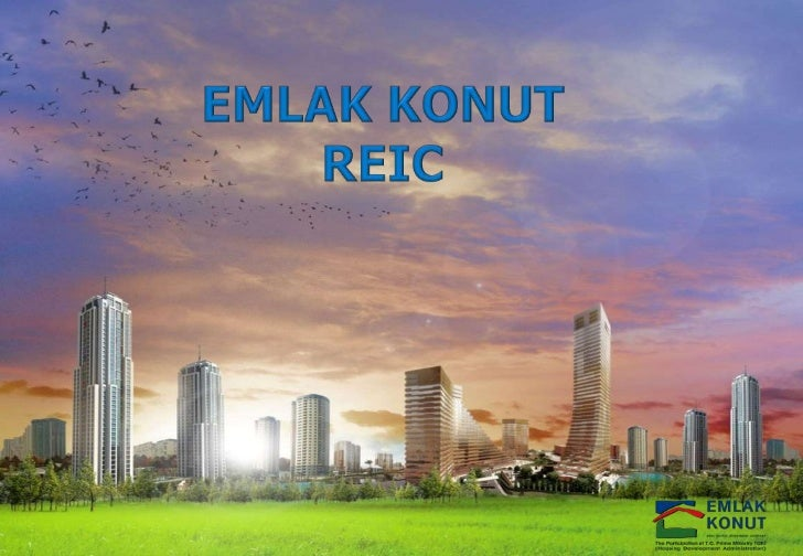 Our Company at a Glance Emlak Konut became a Real Estate  Investment Company in 2002 The company is the largest REIC in ...