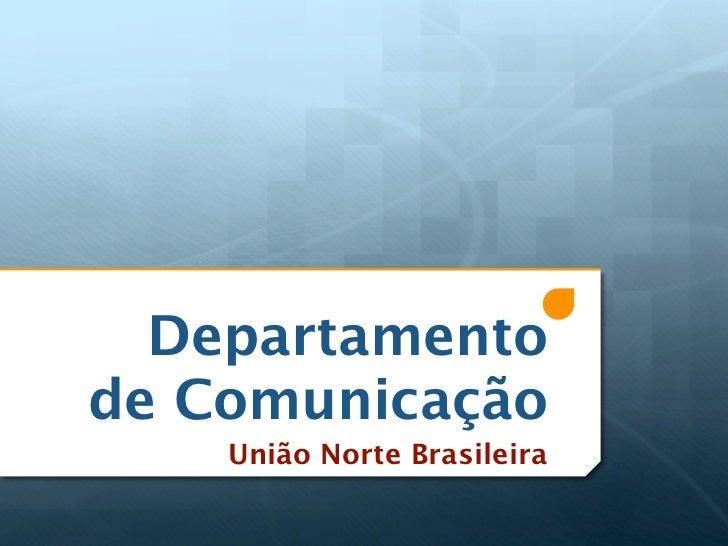 Departamentode Comunicação    União Norte Brasileira