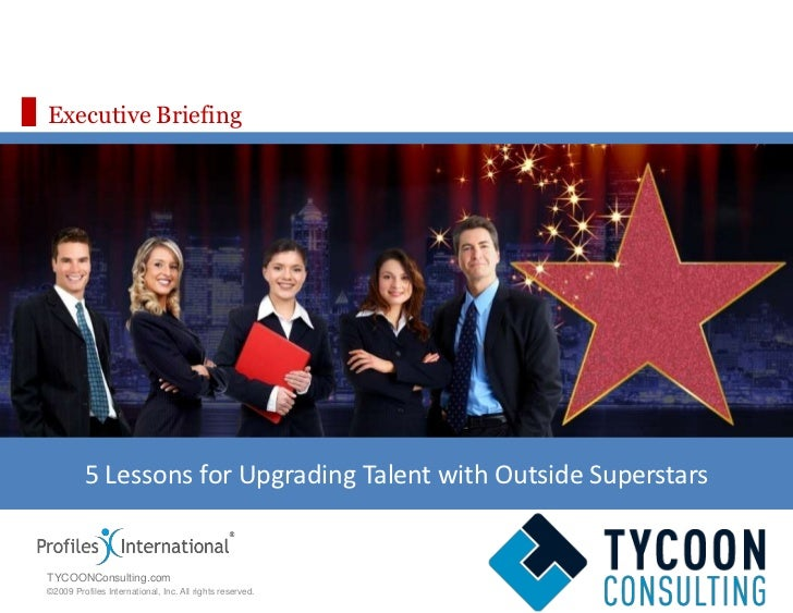 Executive Briefing<br />5 Lessons for Upgrading Talent with Outside Superstars<br />TYCOONConsulting.com<br />