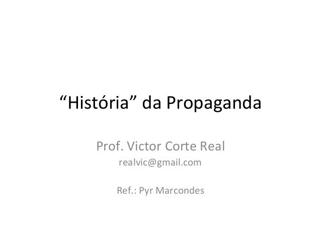 """História"" da PropagandaProf. Victor Corte Realrealvic@gmail.comRef.: Pyr Marcondes"