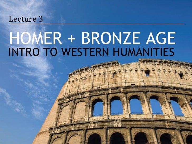 Lecture 3HOMER + BRONZE AGEINTRO TO WESTERN HUMANITIES