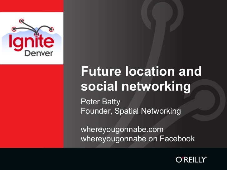 Future location and social networking Peter Batty Founder, Spatial Networking  whereyougonnabe.com whereyougonnabe on Face...