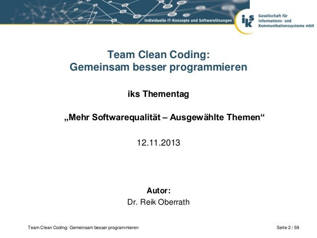 """Team Clean Coding: Gemeinsam besser programmieren iks Thementag """"Mehr Softwarequalität – Ausgewählte Themen"""" 12.11.2013  A..."""