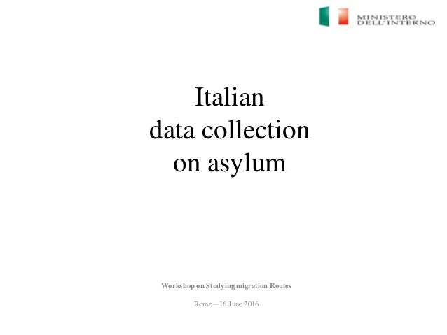 Italian data collection on asylum Workshop on Studying migration Routes Rome – 16 June 2016