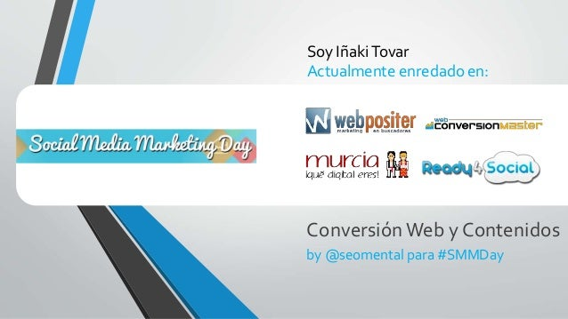 Soy IñakiTovar Actualmente enredado en: ConversiónWeb y Contenidos by @seomental para #SMMDay