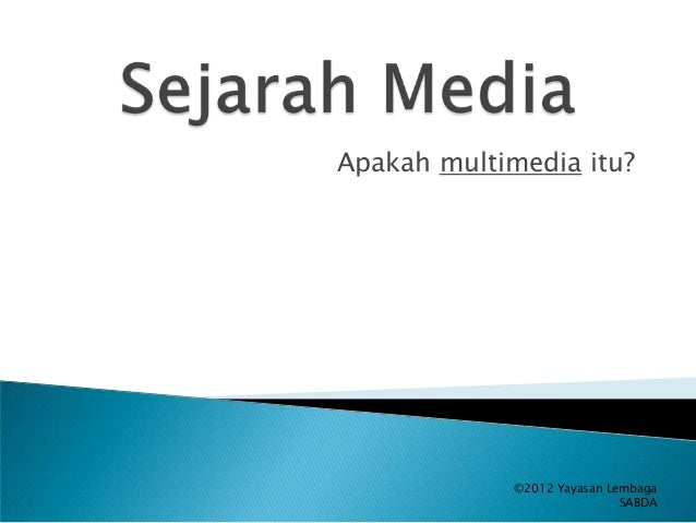 Apakah multimedia itu?  ©2012 Yayasan Lembaga SABDA