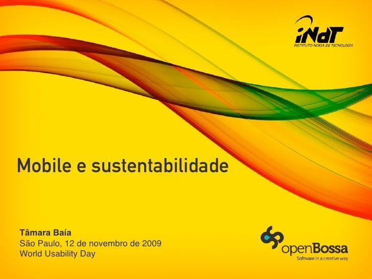 Mobile e sustentabilidade   Tâmara Baía São Paulo, 12 de novembro de 2009 World Usability Day