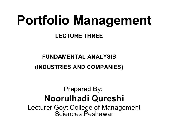 Portfolio Management         LECTURE THREE     FUNDAMENTAL ANALYSIS   (INDUSTRIES AND COMPANIES)            Prepared By:  ...
