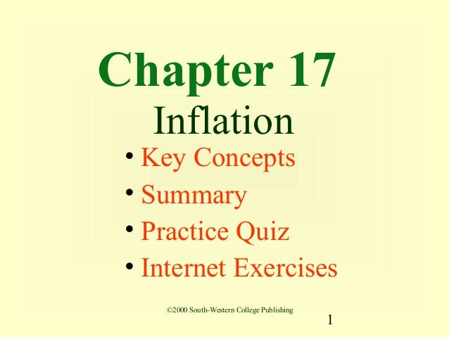 Chapter 17   Inflation • Key Concepts • Summary • Practice Quiz • Internet Exercises    ©2000 South-Western College Publis...