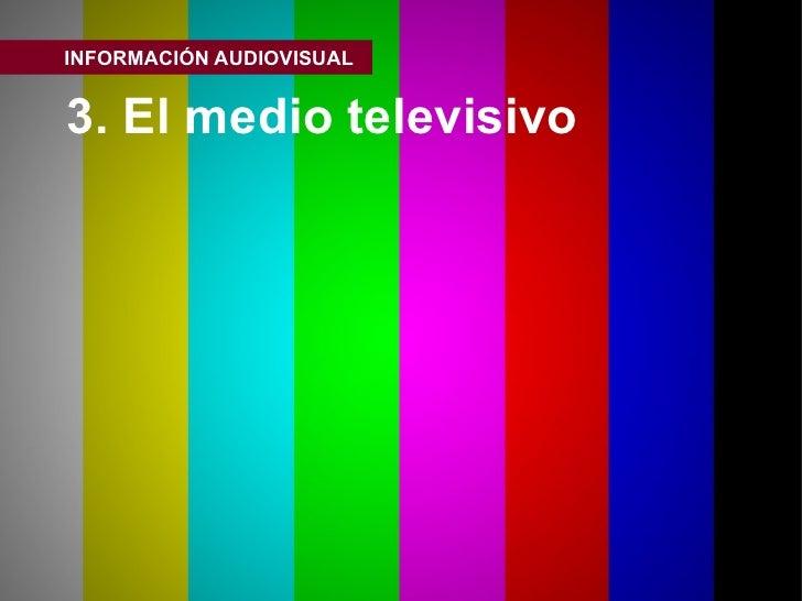 INFORMACIÓN AUDIOVISUAL3. El medio televisivo