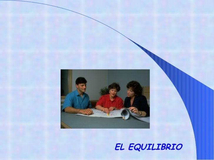 <ul><li>EL EQUILIBRIO   </li></ul>