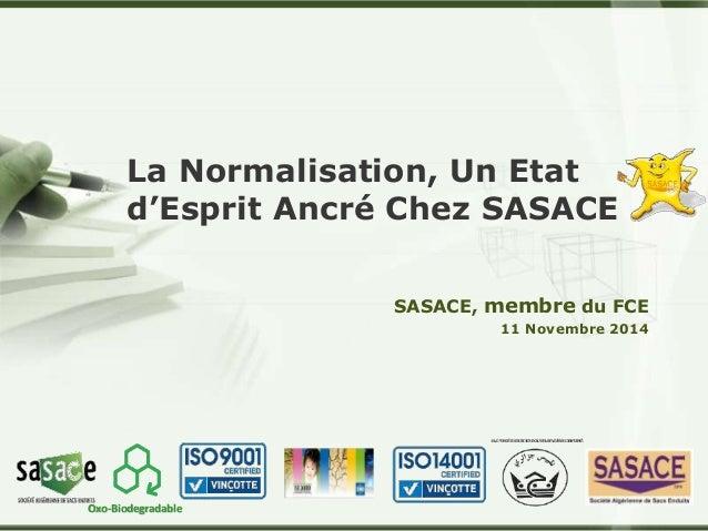 La Normalisation, Un Etat  d'Esprit Ancré Chez SASACE  SASACE, membre du FCE  11 Novembre 2014  LOGO  Oxo-Biodegradable