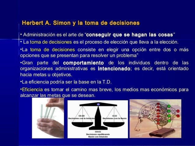 """Herbert A. Simon y la toma de decisionesHerbert A. Simon y la toma de decisiones • Administración es el arte de """"conseguir..."""