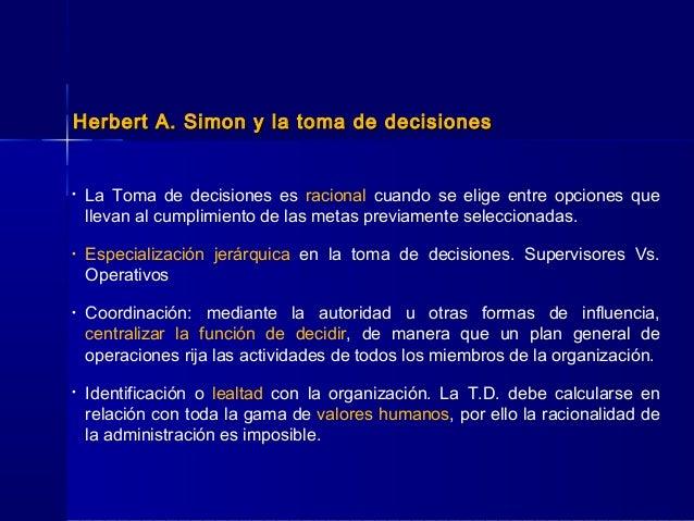 Herbert A. Simon y la toma de decisionesHerbert A. Simon y la toma de decisiones • La Toma de decisiones es racional cuand...