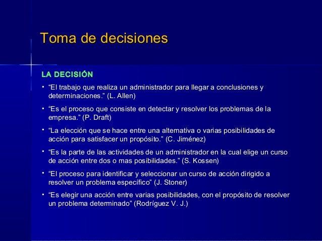 """Toma de decisionesToma de decisiones LA DECISIÓN  """"El trabajo que realiza un administrador para llegar a conclusiones y d..."""