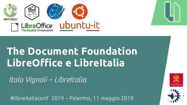 #libreitaliaconf 2019 – Palermo, 11 maggio 2019 The Document Foundation LibreOffice e LibreItalia Italo Vignoli – LibreIta...