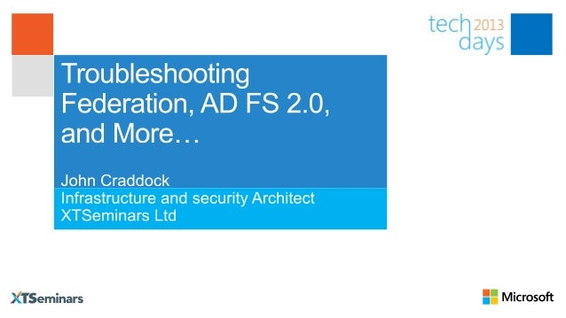 AgendaUnderstand AD FS 2.0 key concepts Understand AD FS 2.0 challenges and common issues Identify AD FS 2.0 troubleshoo...