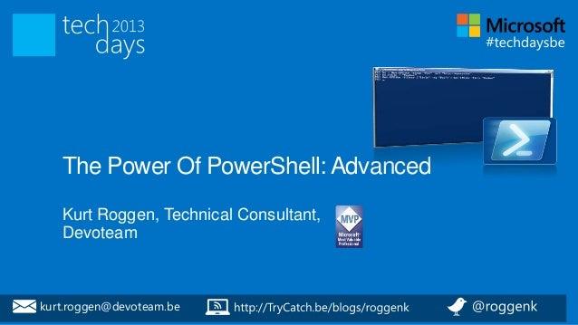 The Power Of PowerShell: Advanced   Kurt Roggen, Technical Consultant,   Devoteamkurt.roggen@devoteam.be