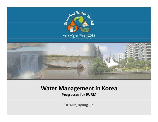 Water ManagementinKoreaProgressesforIWRMDr.Min,Kyung‐Jin