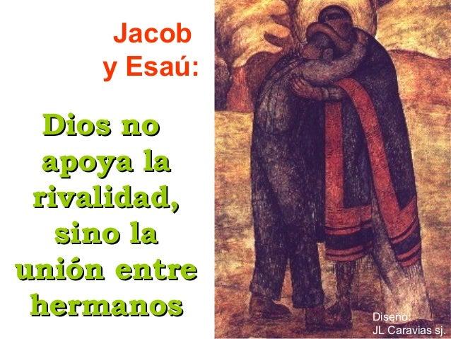 Dios noDios no apoya laapoya la rivalidad,rivalidad, sino lasino la unión entreunión entre hermanoshermanos Jacob y Esaú: ...
