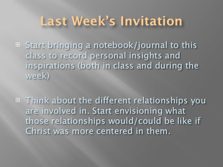Last Week's Invitation    Start bringing a notebook/journal to this     class to record personal insights and     inspira...
