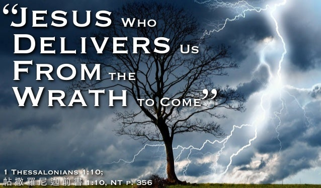 "Jesus Who Delivers Us Fromthe Wrath to Come "" "" 1 Thessalonians 1:10; 帖 撒 羅 尼 前 書 1:10, NT p. 356"