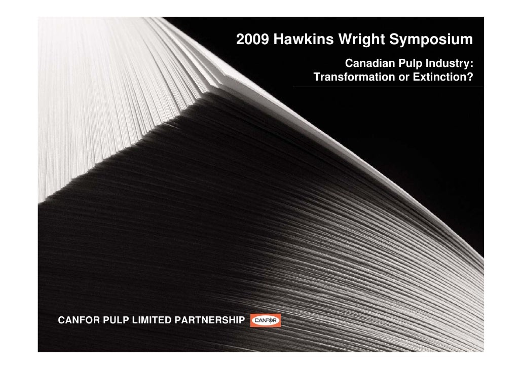 2009 Hawkins Wright Symposium                                            Canadian Pulp Industry:                          ...
