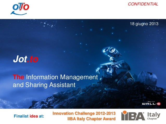 CONFIDENTIAL Jot.to The Information Management and Sharing Assistant Innovation Challenge 2012-2013 IIBA Italy Chapter Awa...