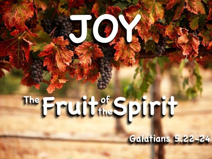 JOY The       Fruit Spirit            of           the                  Galatians 5.22-24