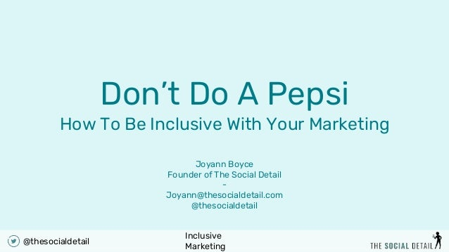 Inclusive Marketing @thesocialdetail Don't Do A Pepsi How To Be Inclusive With Your Marketing Joyann Boyce Founder of The ...