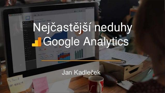 Nejčastější neduhy Jan Kadleček Google Analytics