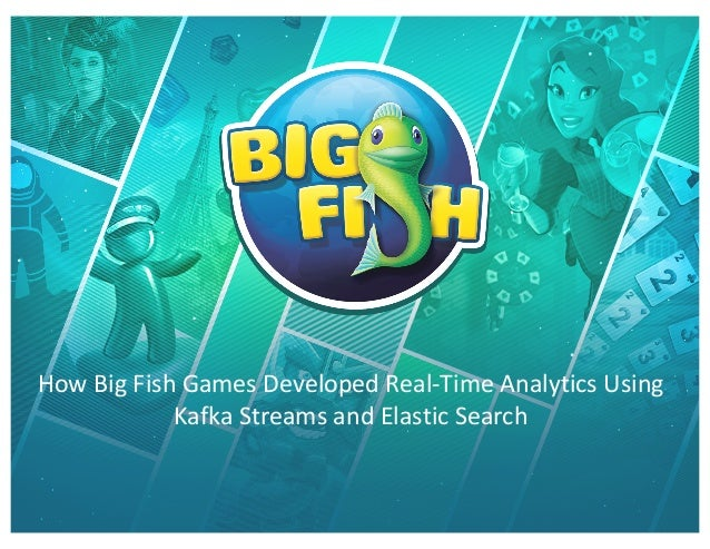 How Big Fish Games Developed Real-Time Analytics Using Kafka Streams and Elastic Search