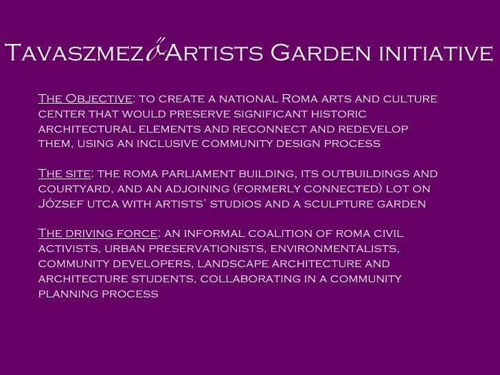 Tav aszmez ő -Artists Garden  initiative  The O bjective : to  create a   national Roma arts and culture center that would...