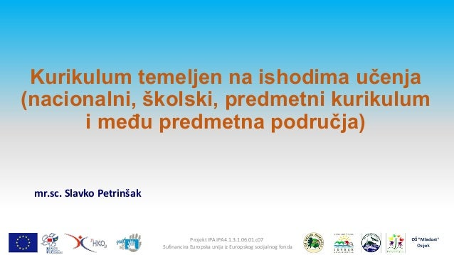 Kurikulum temeljen na ishodima učenja (nacionalni, školski, predmetni kurikulum i meĎu predmetna područja)  mr.sc. Slavko ...