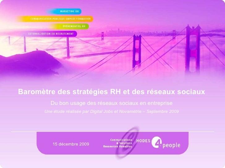 Baromètre des stratégies RH et des réseaux sociaux Du bon usage des réseaux sociaux en entreprise Une étude réalisée par D...