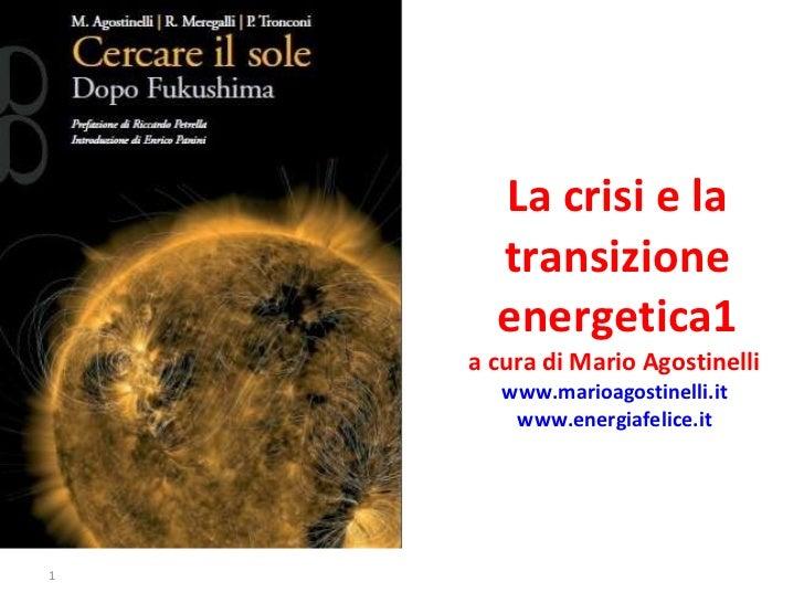 La crisi e la transizione energetica a cura di Mario Agostinelli  www.marioagostinelli.it   www.energiafelice.it