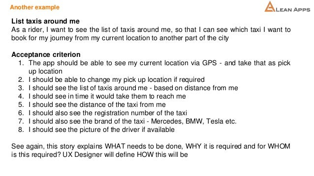 Another example List taxis around me As a rider, I want to see the list of taxis around me, so that I can see which taxi I...