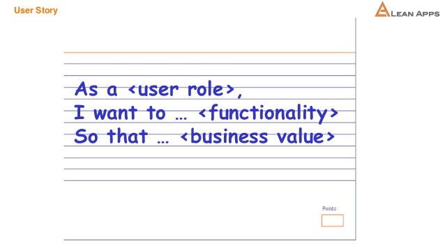 User Story As a <user role>, I want to … <functionality> So that … <business value>