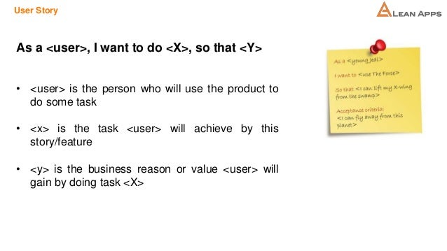 User Story As a <user>, I want to do <X>, so that <Y> • <user> is the person who will use the product to do some task • <x...
