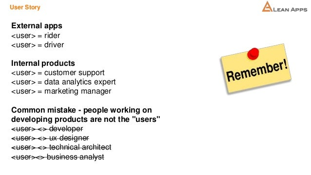 User Story External apps <user> = rider <user> = driver Internal products <user> = customer support <user> = data analytic...