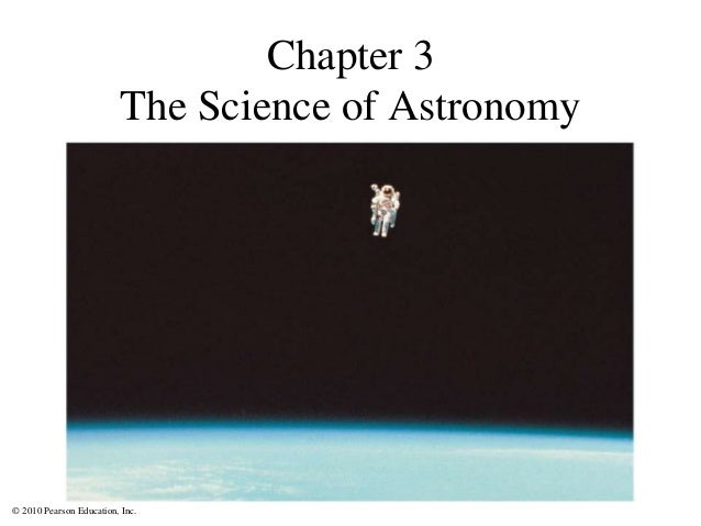 © 2010 Pearson Education, Inc. Chapter 3 The Science of Astronomy