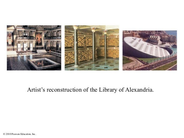 © 2010 Pearson Education, Inc. Artist's reconstruction of the Library of Alexandria.