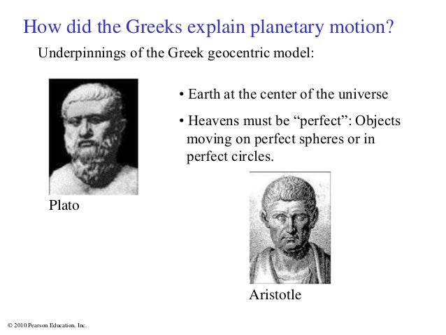 © 2010 Pearson Education, Inc. Underpinnings of the Greek geocentric model: How did the Greeks explain planetary motion? •...