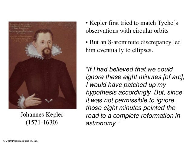 © 2010 Pearson Education, Inc. • Kepler first tried to match Tycho's observations with circular orbits • But an 8-arcminut...